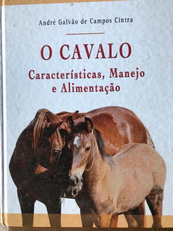 O Cavalo - Características, Manejo e Alimentação (André Galvão de C. Cintra)